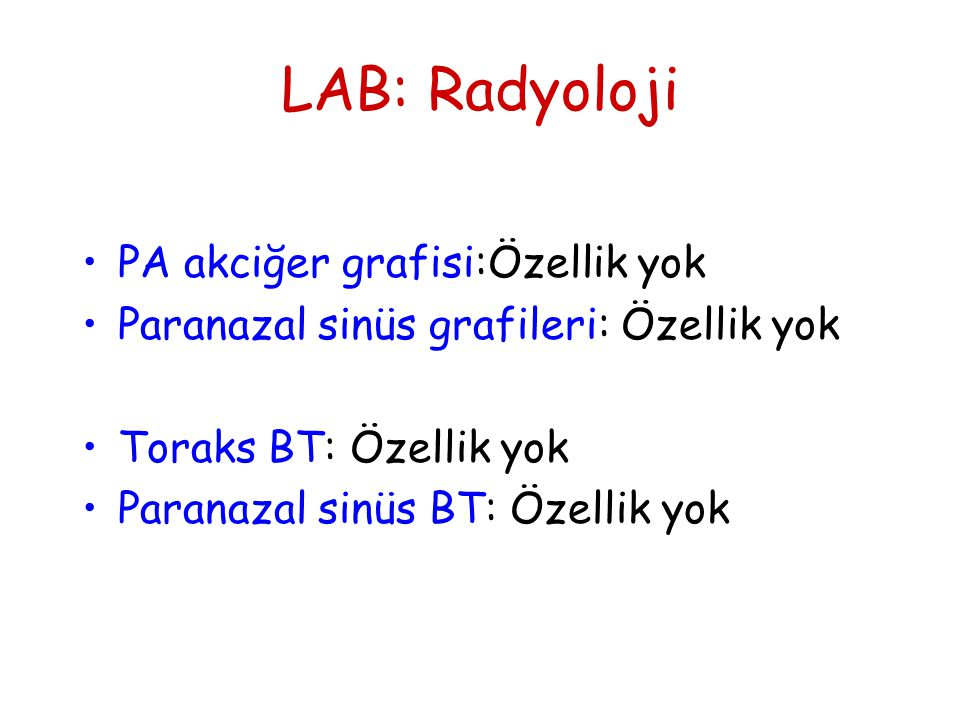 LAB: Radyoloji PA akciğer grafisi:Özellik yok