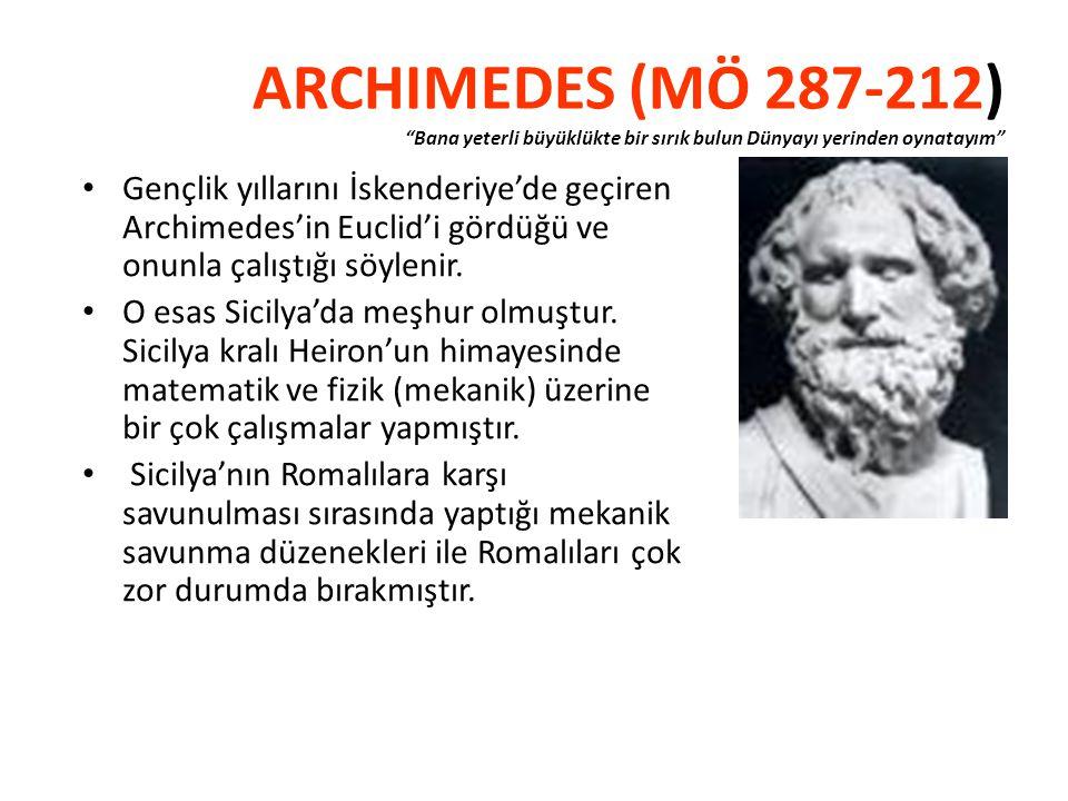 ARCHIMEDES (MÖ 287-212) Bana yeterli büyüklükte bir sırık bulun Dünyayı yerinden oynatayım