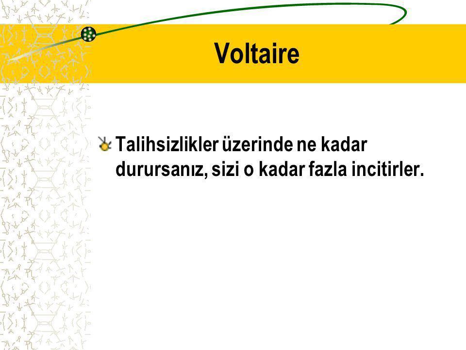 Voltaire Talihsizlikler üzerinde ne kadar durursanız, sizi o kadar fazla incitirler.