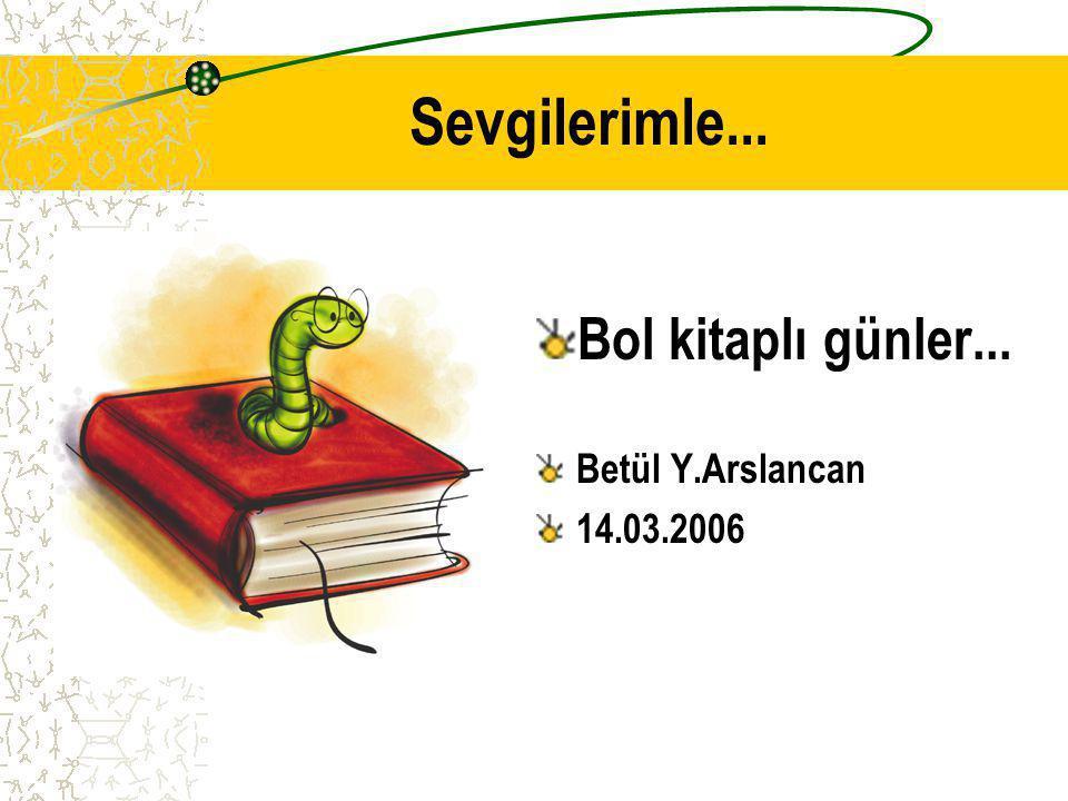 Sevgilerimle... Bol kitaplı günler... Betül Y.Arslancan 14.03.2006