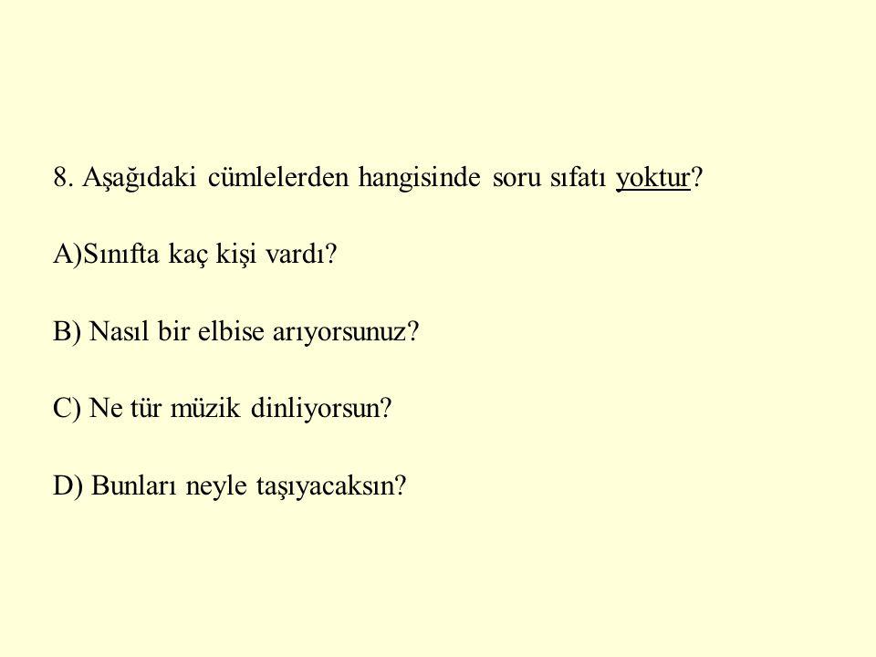 8. Aşağıdaki cümlelerden hangisinde soru sıfatı yoktur