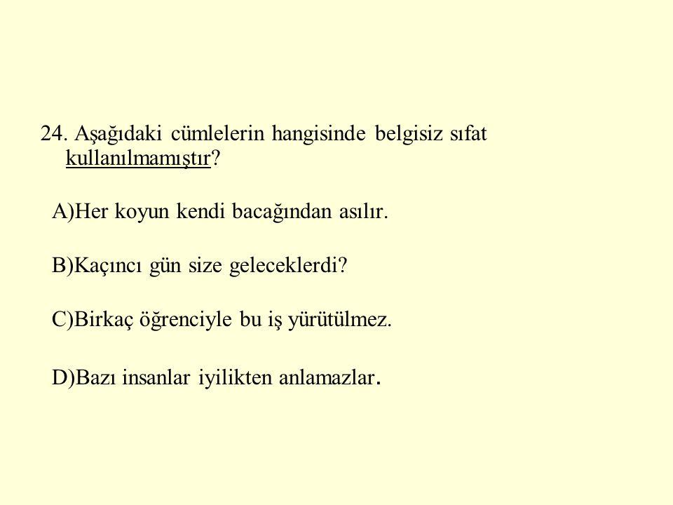24. Aşağıdaki cümlelerin hangisinde belgisiz sıfat kullanılmamıştır