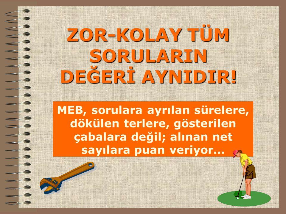 ZOR-KOLAY TÜM SORULARIN DEĞERİ AYNIDIR!