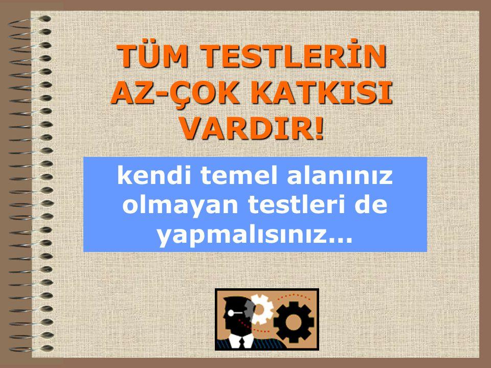 TÜM TESTLERİN AZ-ÇOK KATKISI VARDIR!