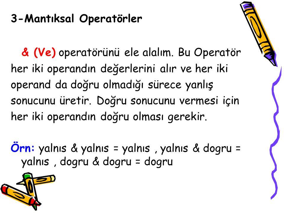 & (Ve) operatörünü ele alalım. Bu Operatör
