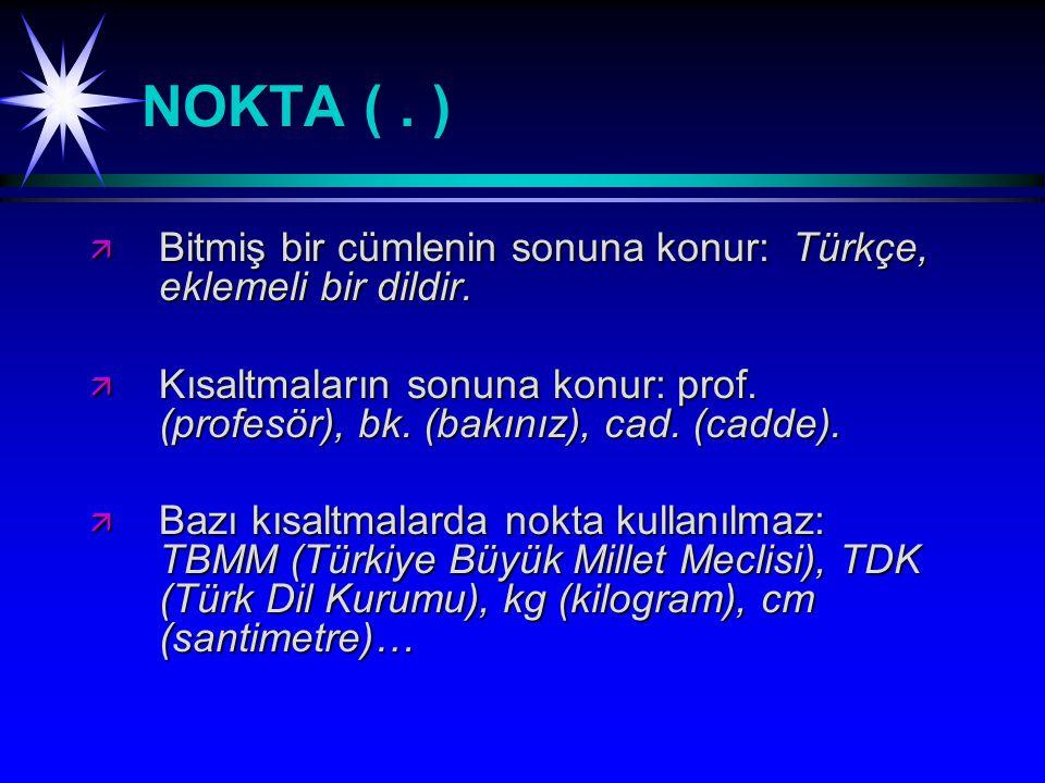 NOKTA ( . ) Bitmiş bir cümlenin sonuna konur: Türkçe, eklemeli bir dildir.