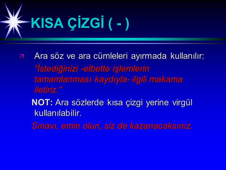 KISA ÇİZGİ ( - ) Ara söz ve ara cümleleri ayırmada kullanılır: