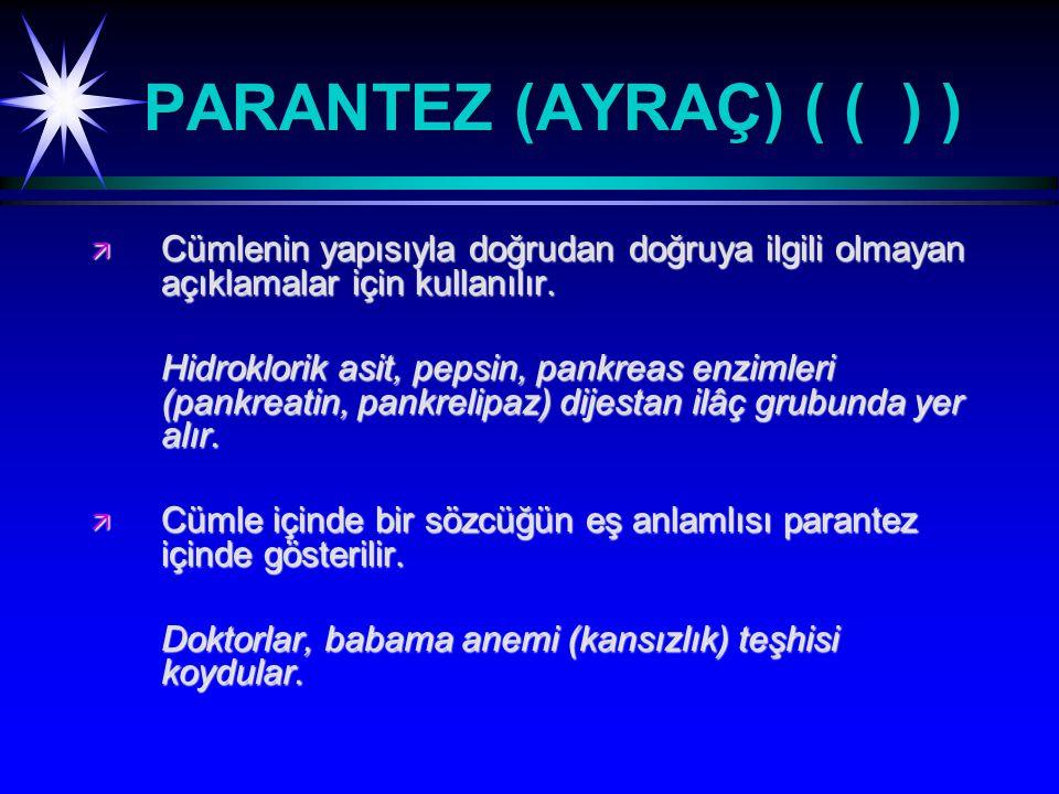 PARANTEZ (AYRAÇ) ( ( ) ) Cümlenin yapısıyla doğrudan doğruya ilgili olmayan açıklamalar için kullanılır.