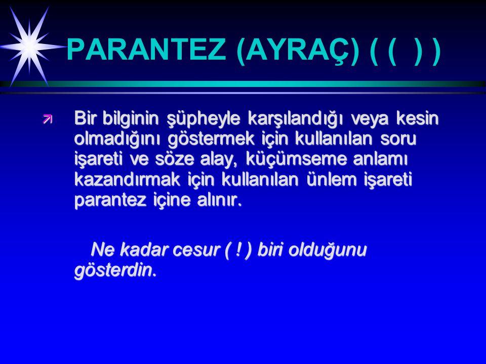 PARANTEZ (AYRAÇ) ( ( ) )