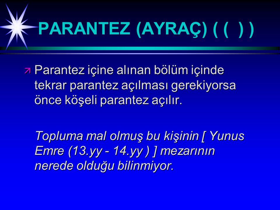 PARANTEZ (AYRAÇ) ( ( ) ) Parantez içine alınan bölüm içinde tekrar parantez açılması gerekiyorsa önce köşeli parantez açılır.