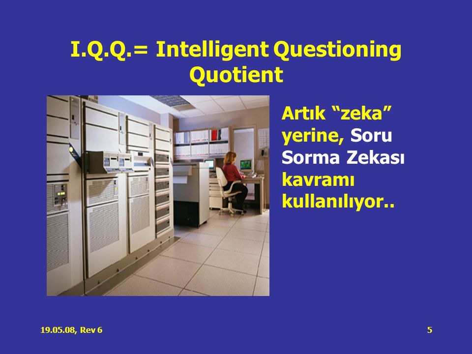 I.Q.Q.= Intelligent Questioning Quotient