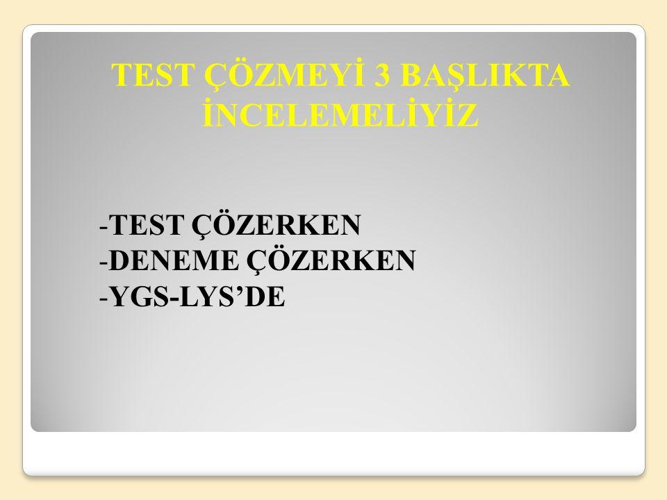 TEST ÇÖZMEYİ 3 BAŞLIKTA İNCELEMELİYİZ