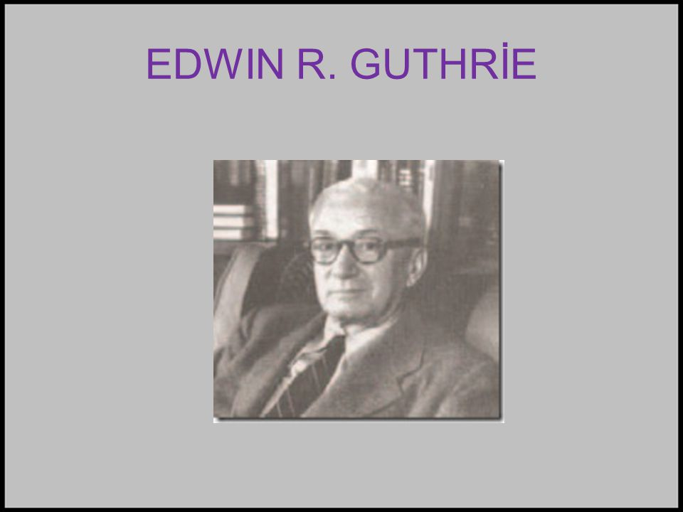 EDWIN R. GUTHRİE