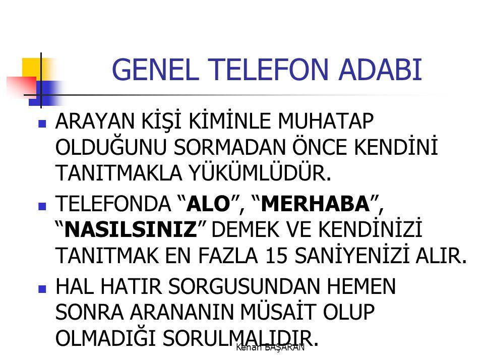 GENEL TELEFON ADABI ARAYAN KİŞİ KİMİNLE MUHATAP OLDUĞUNU SORMADAN ÖNCE KENDİNİ TANITMAKLA YÜKÜMLÜDÜR.