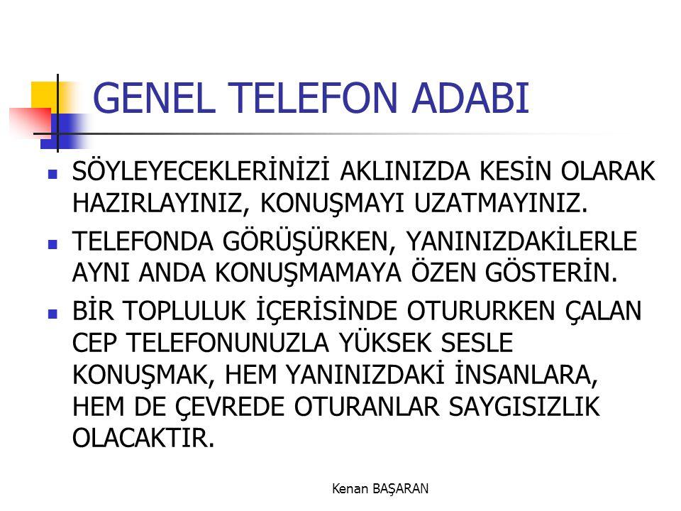 GENEL TELEFON ADABI SÖYLEYECEKLERİNİZİ AKLINIZDA KESİN OLARAK HAZIRLAYINIZ, KONUŞMAYI UZATMAYINIZ.