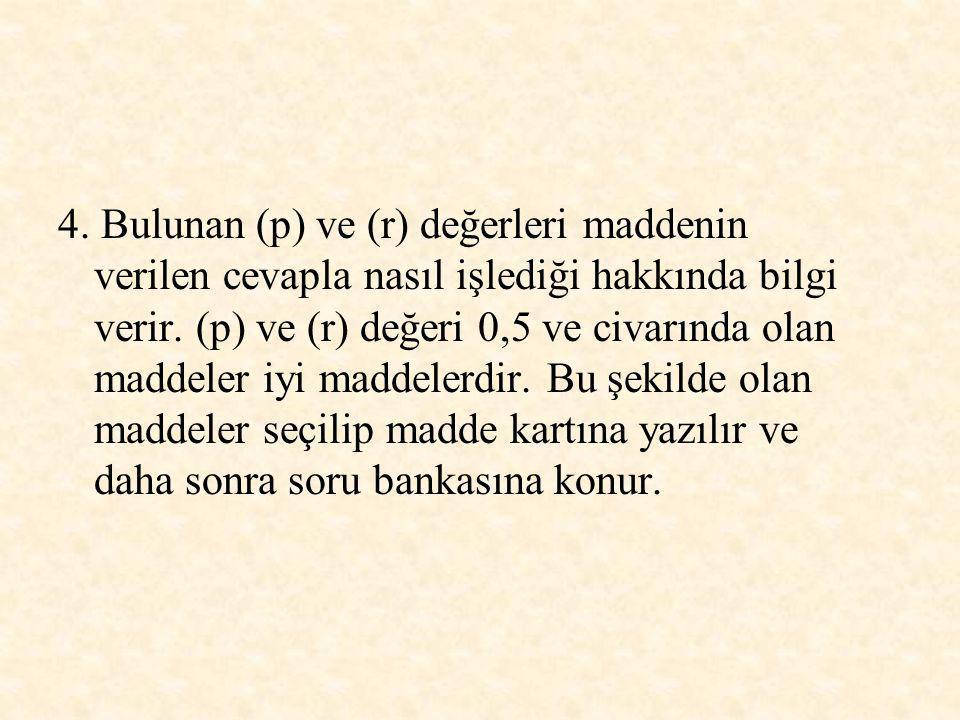 4. Bulunan (p) ve (r) değerleri maddenin verilen cevapla nasıl işlediği hakkında bilgi verir.