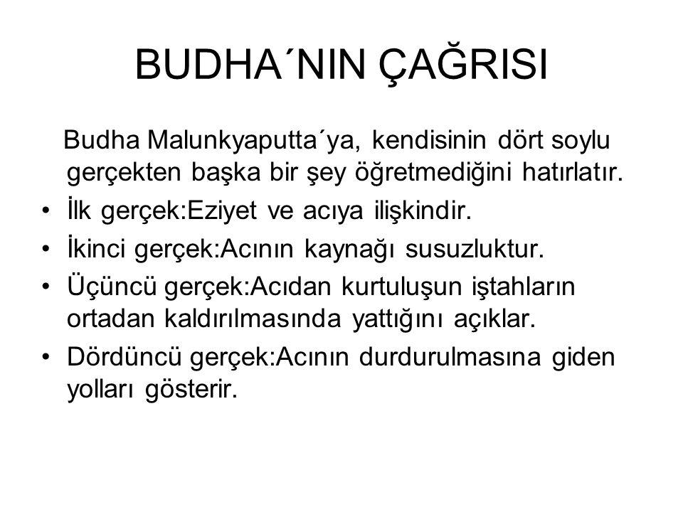 BUDHA´NIN ÇAĞRISI Budha Malunkyaputta´ya, kendisinin dört soylu gerçekten başka bir şey öğretmediğini hatırlatır.
