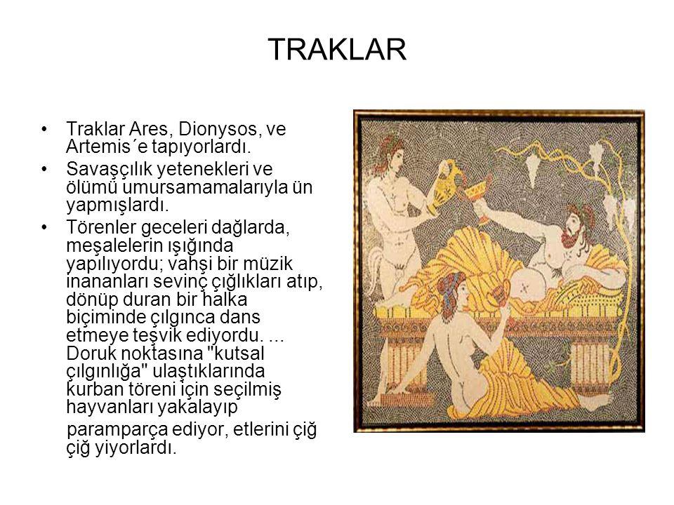 TRAKLAR Traklar Ares, Dionysos, ve Artemis´e tapıyorlardı.