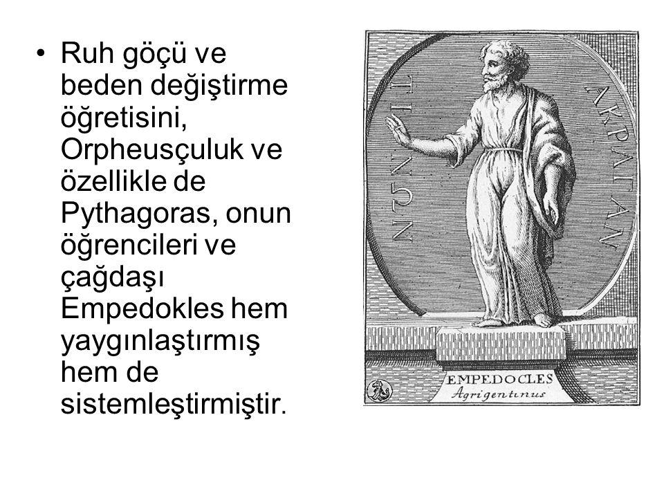 Ruh göçü ve beden değiştirme öğretisini, Orpheusçuluk ve özellikle de Pythagoras, onun öğrencileri ve çağdaşı Empedokles hem yaygınlaştırmış hem de sistemleştirmiştir.