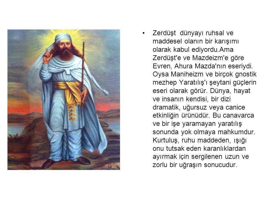 Zerdüşt dünyayı ruhsal ve maddesel olanın bir karışımı olarak kabul ediyordu.Ama Zerdüşt e ve Mazdeizm e göre Evren, Ahura Mazda nın eseriydi.