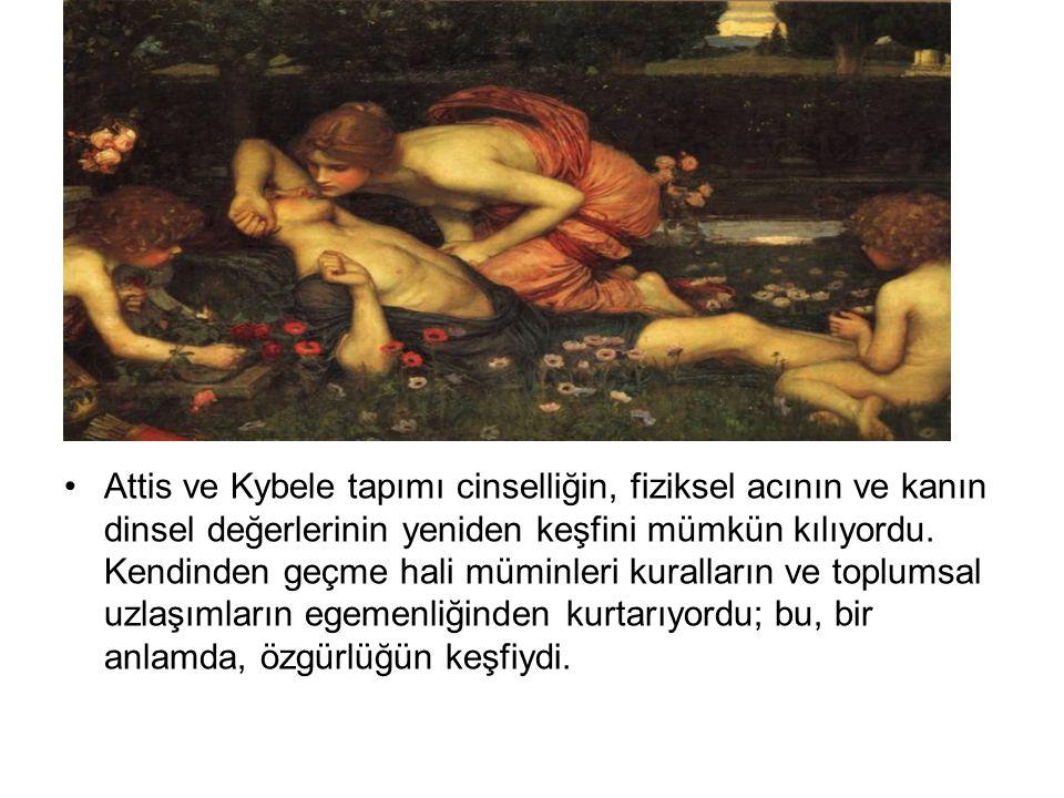 Attis ve Kybele tapımı cinselliğin, fiziksel acının ve kanın dinsel değerlerinin yeniden keşfini mümkün kılıyordu.