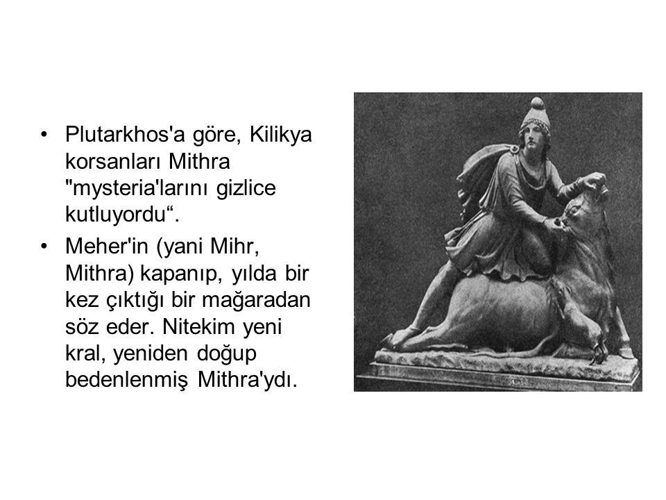 Plutarkhos a göre, Kilikya korsanları Mithra mysteria larını gizlice kutluyordu .