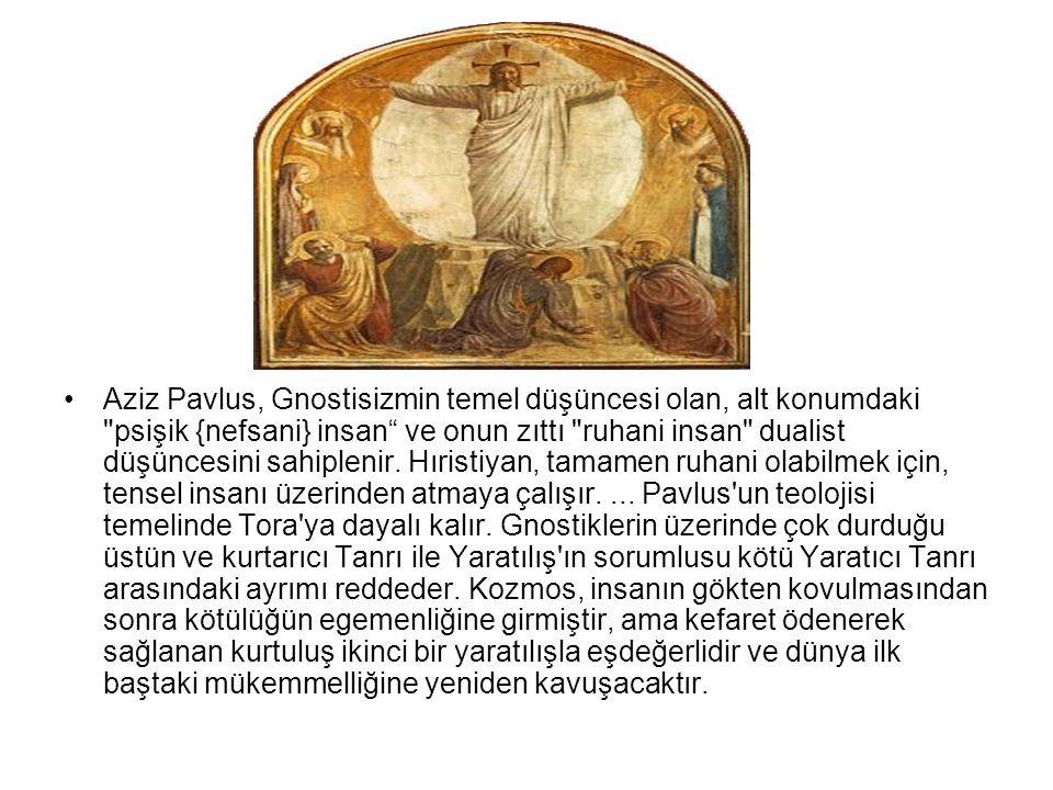Aziz Pavlus, Gnostisizmin temel düşüncesi olan, alt konumdaki psişik {nefsani} insan ve onun zıttı ruhani insan dualist düşüncesini sahiplenir.