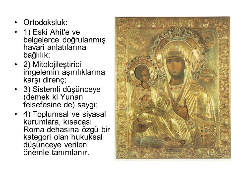 Ortodoksluk: 1) Eski Ahit e ve belgelerce doğrulanmış havari anlatılarına bağlılık; 2) Mitolojileştirici imgelemin aşırılıklarına karşı direnç;