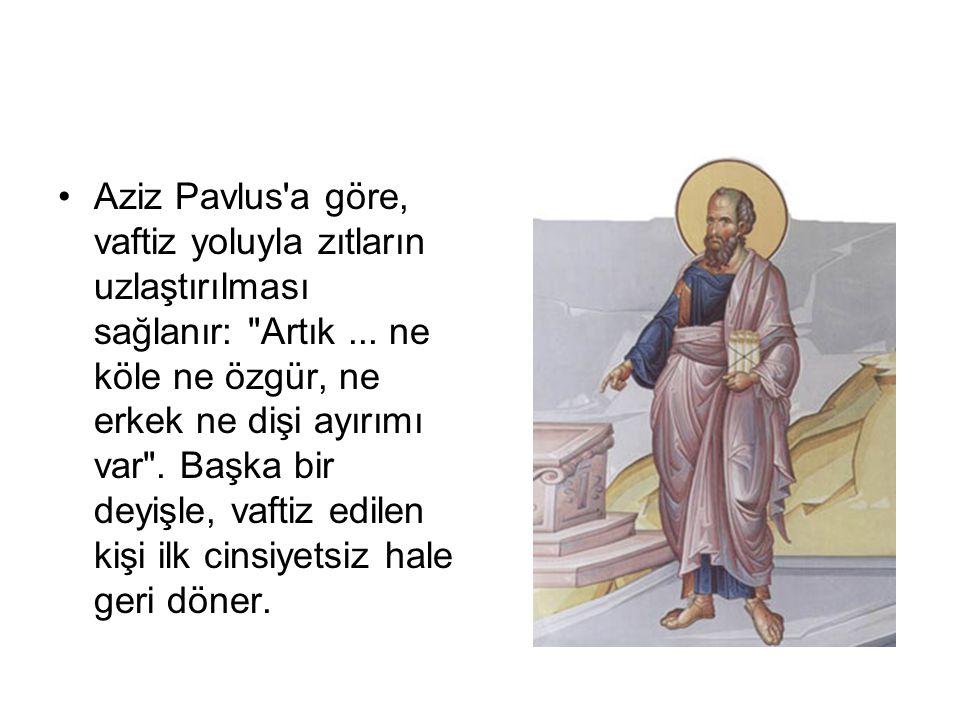 Aziz Pavlus a göre, vaftiz yoluyla zıtların uzlaştırılması sağlanır: Artık ...