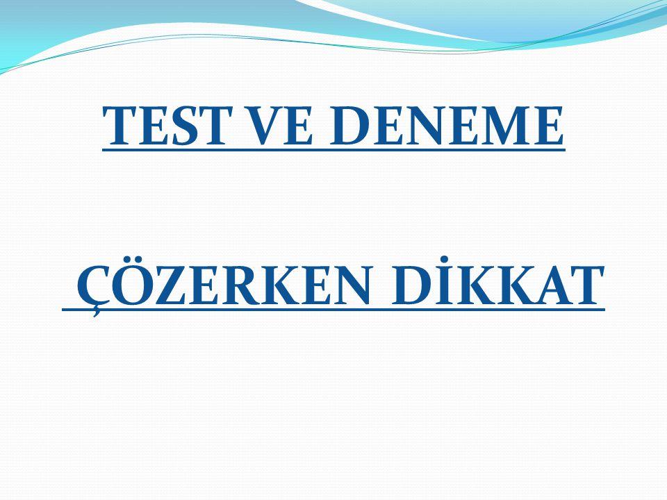 TEST VE DENEME ÇÖZERKEN DİKKAT