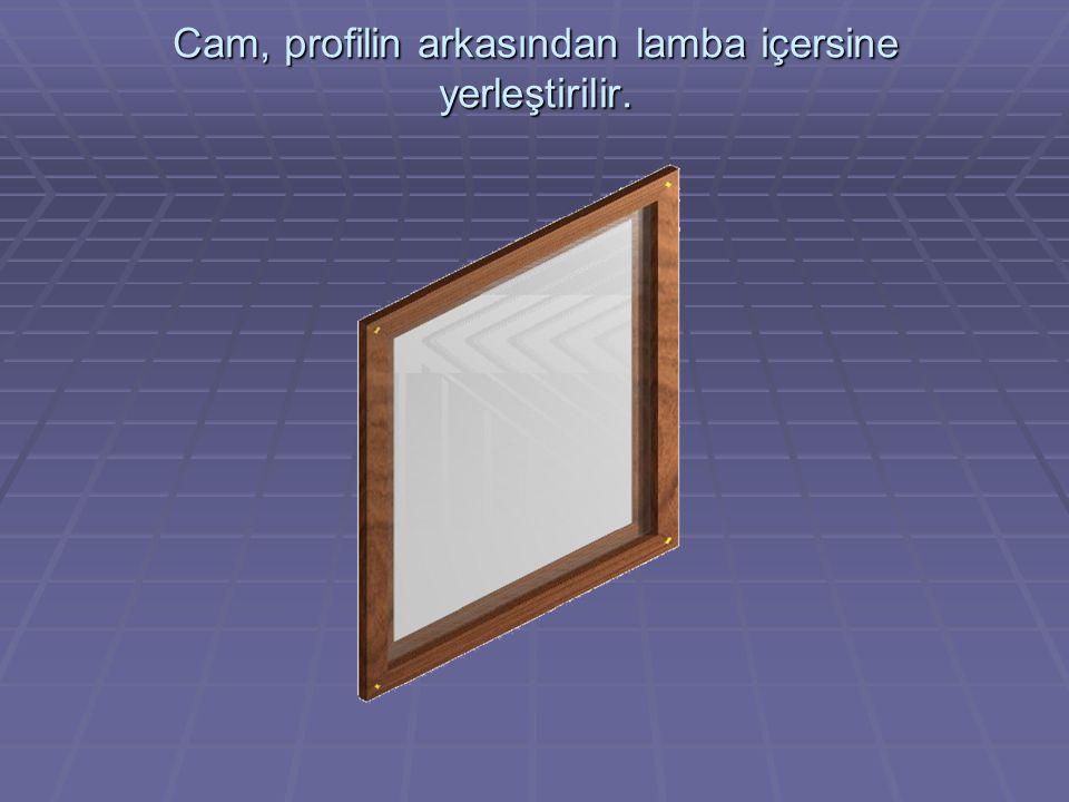 Cam, profilin arkasından lamba içersine yerleştirilir.