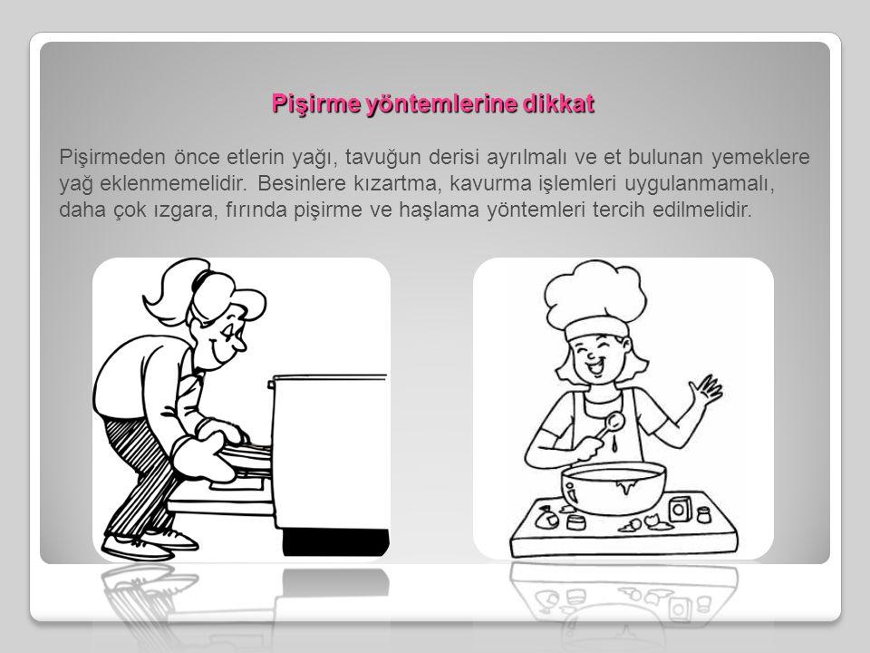 Pişirme yöntemlerine dikkat
