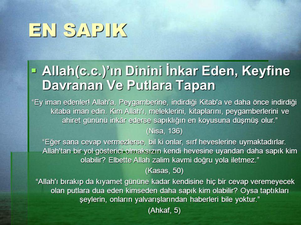 EN SAPIK Allah(c.c.)'ın Dinini İnkar Eden, Keyfine Davranan Ve Putlara Tapan.