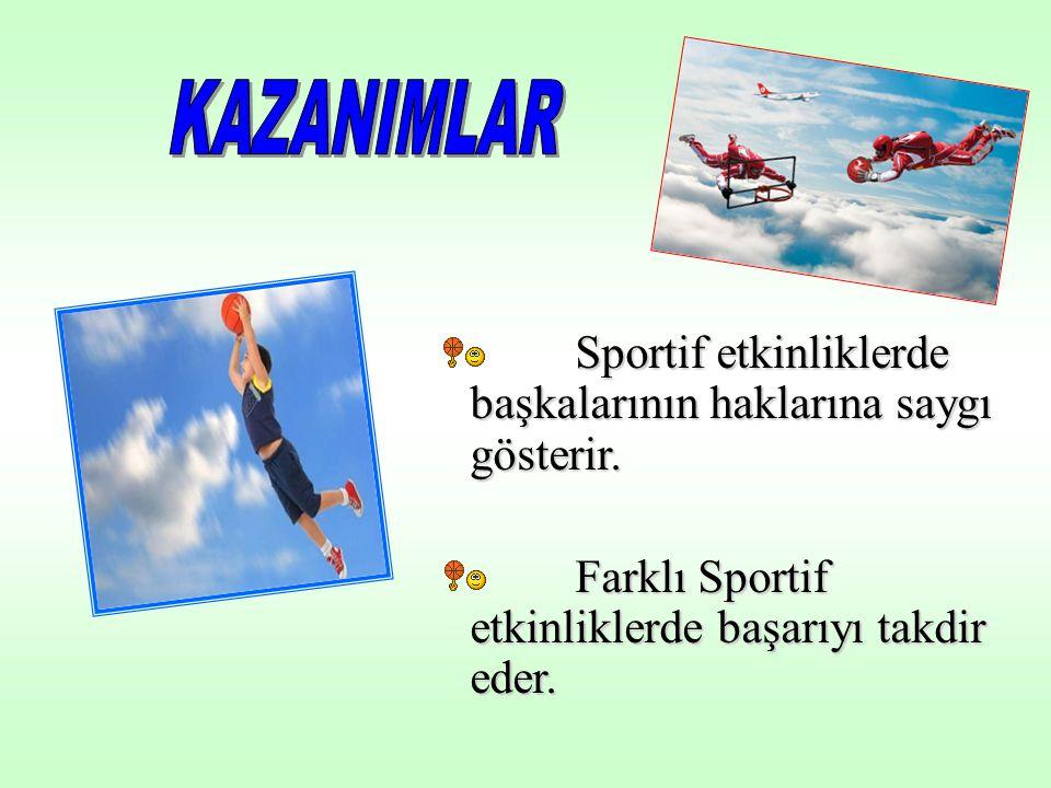 KAZANIMLAR Sportif etkinliklerde başkalarının haklarına saygı gösterir.
