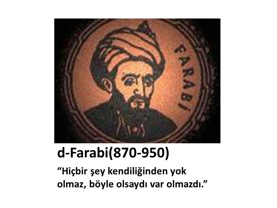 d-Farabi(870-950) Hiçbir şey kendiliğinden yok olmaz, böyle olsaydı var olmazdı.
