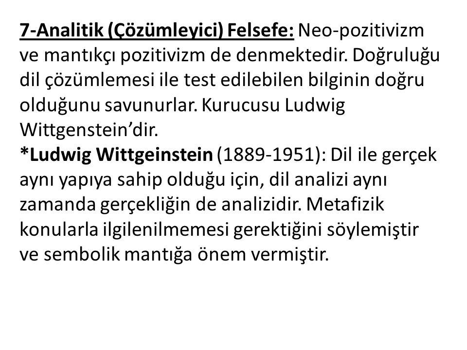7-Analitik (Çözümleyici) Felsefe: Neo-pozitivizm ve mantıkçı pozitivizm de denmektedir.