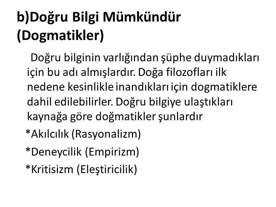 b)Doğru Bilgi Mümkündür (Dogmatikler)