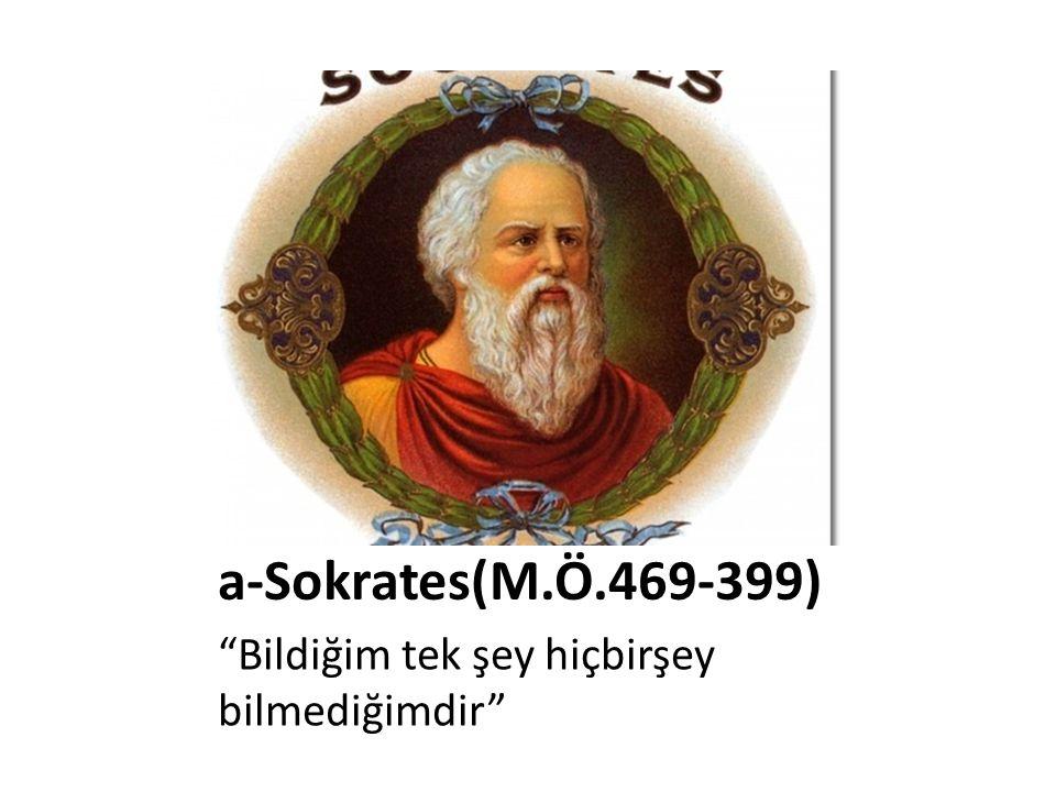 a-Sokrates(M.Ö.469-399) Bildiğim tek şey hiçbirşey bilmediğimdir