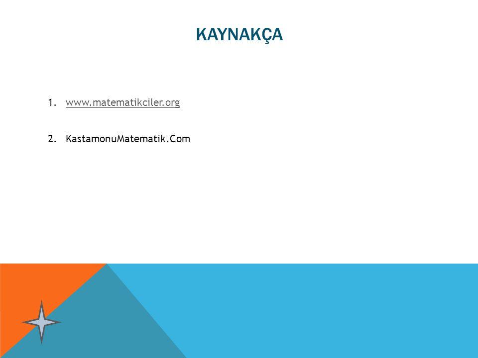 KAYNAKÇA www.matematikciler.org KastamonuMatematik.Com