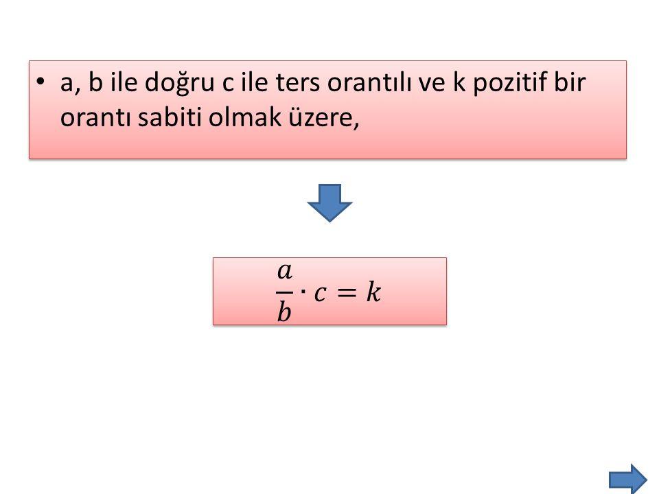 a, b ile doğru c ile ters orantılı ve k pozitif bir orantı sabiti olmak üzere,