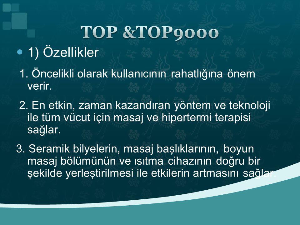TOP &TOP9000 1) Özellikler. 1. Öncelikli olarak kullanıcının rahatlığına önem verir.