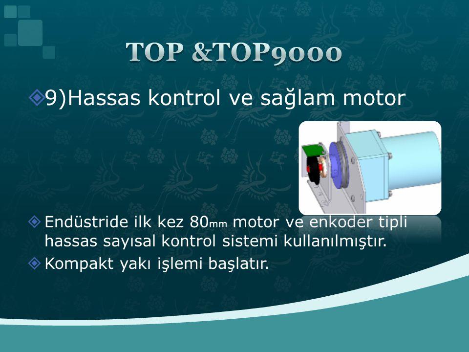 TOP &TOP9000 9)Hassas kontrol ve sağlam motor