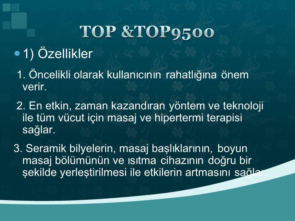 TOP &TOP9500 1) Özellikler. 1. Öncelikli olarak kullanıcının rahatlığına önem verir.