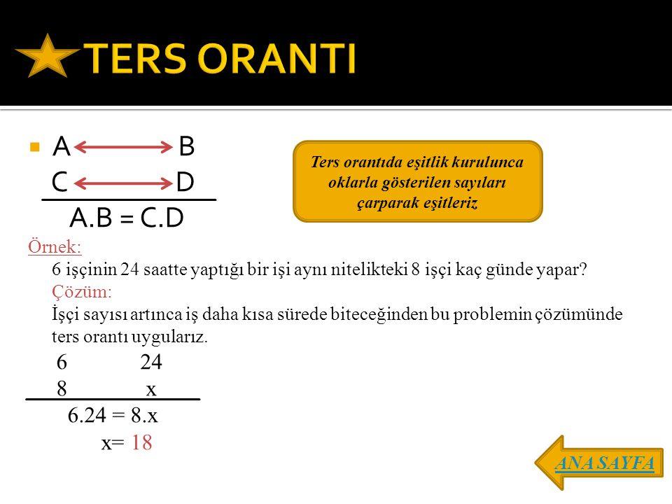 TERS ORANTI A B C D A.B = C.D 8 x 6.24 = 8.x x= 18