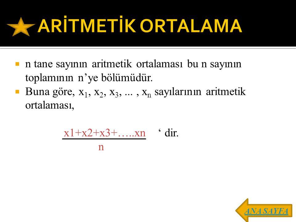 ARİTMETİK ORTALAMA n tane sayının aritmetik ortalaması bu n sayının toplamının n'ye bölümüdür.