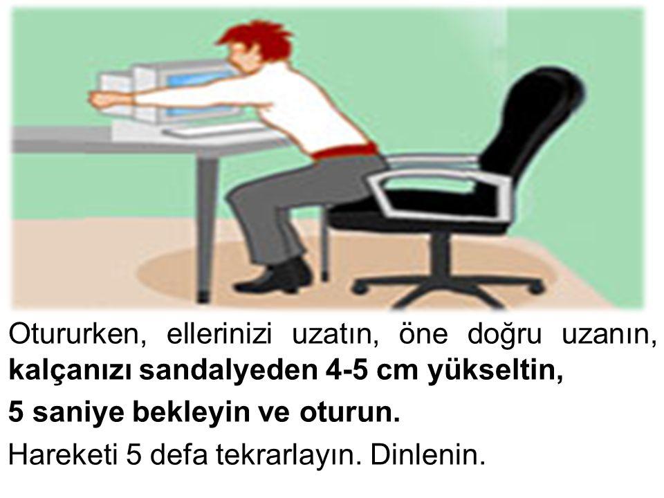 Otururken, ellerinizi uzatın, öne doğru uzanın, kalçanızı sandalyeden 4-5 cm yükseltin,