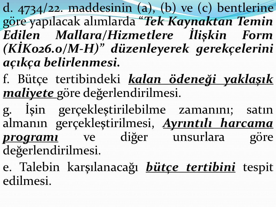 d. 4734/22. maddesinin (a), (b) ve (c) bentlerine göre yapılacak alımlarda Tek Kaynaktan Temin Edilen Mallara/Hizmetlere İlişkin Form (KİK026.0/M-H) düzenleyerek gerekçelerini açıkça belirlenmesi.
