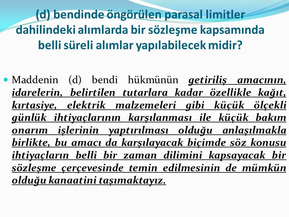 (d) bendinde öngörülen parasal limitler dahilindeki alımlarda bir sözleşme kapsamında belli süreli alımlar yapılabilecek midir