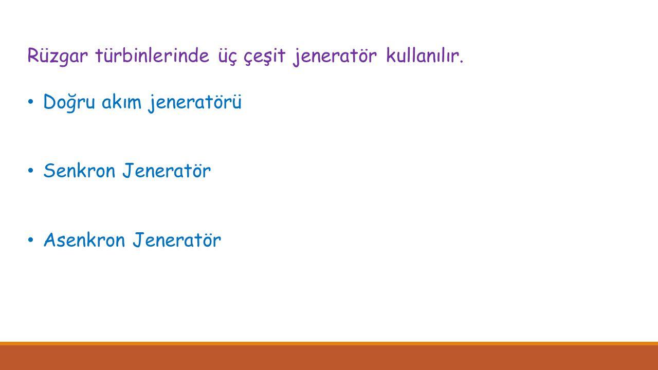 Rüzgar türbinlerinde üç çeşit jeneratör kullanılır.