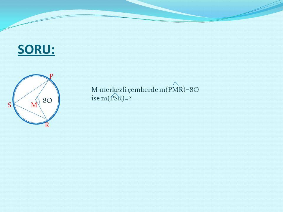 SORU: P M merkezli çemberde m(PMR)=8O ise m(PSR)= 8O S M R